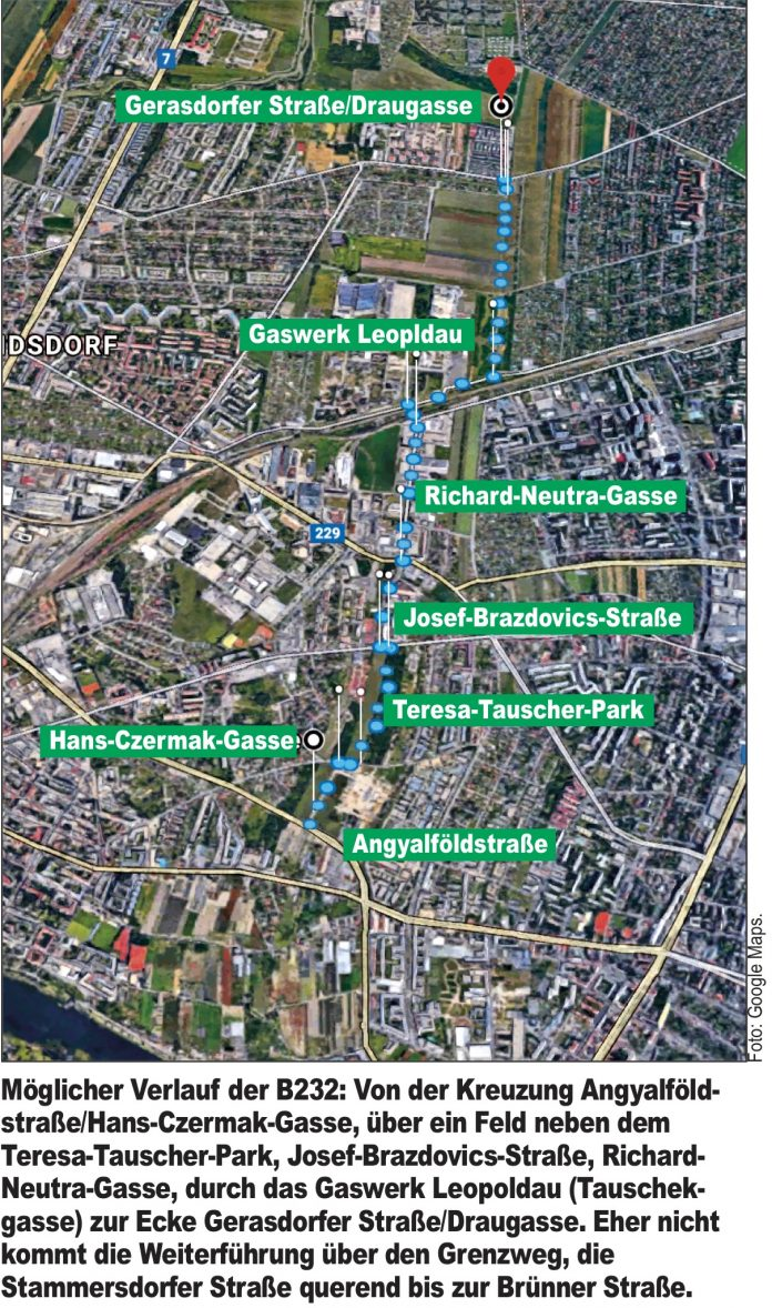 Möglicher Verlauf der B232: Von der Kreuzung Angyalföldstraße/Hans-Czermak-Gasse, über ein Feld neben dem Teresa-Tauscher-Park, Josef-Brazdovics-Straße, Richard-Neutra-Gasse, durch das Gaswerk Leopoldau (Tauschekgasse) zur Ecke Gerasdorfer Straße/Draugasse. Eher nicht kommt die Weiterführung über den Grenzweg, die Stammersdorfer Straße querend bis zur Brünner Straße. Bild: Google Maps.